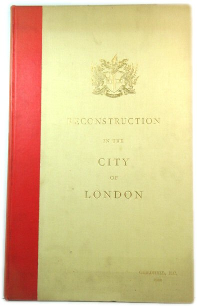 Image for Report, Improvements and Town Planning Committe, to the Right Honourable the Lord Mayor, Aldermen and Commons of the City of London, in Common Council Assembled on the Preliminary Draft Proposals for Post-War Reconstruction in the City of London, 1944