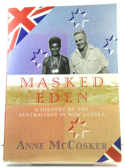 Image for Masked Eden: A History of the Australians in New Guinea