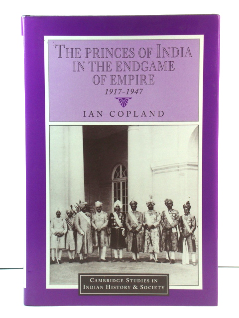 Image for The Princes of India in the Endgame of Empire, 1917-1947