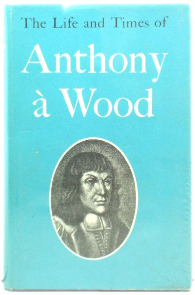 Image for The Life and Times of Anthony A Wood