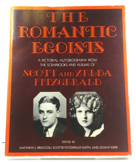 Image for The Romantic Egoists: A Pictorial Autobiography from the Scrapbooks and Albums of Scott and Zelda Fitzgerald