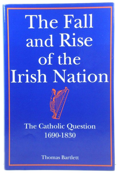 Image for The Fall and Rise of the Irish Nation: The Catholic Question, 1690 - 1830