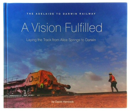 Image for A Vision Fulfilled: Laying the Track from Alice Springs to Darwin