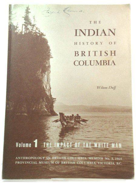 Image for The Indian History of British Columbia, Volume 1: The Impact of the White Man (Anthropology in British Columbia Memoir)