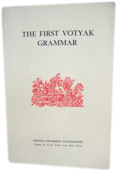 Image for The First Votyak Grammar (Indiana University Publications: Uralic and Altaic Series)