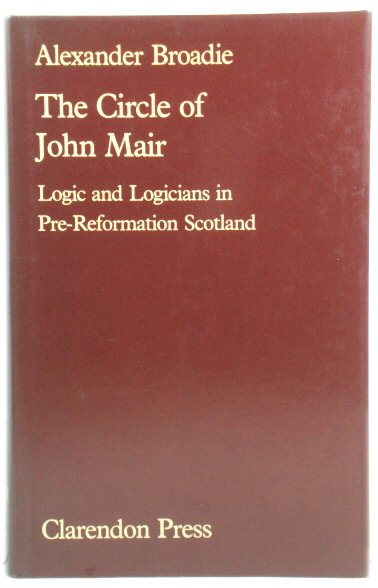 Image for The Circle of John Mair: Logic and Logicians in Pre-Reformation Scotland