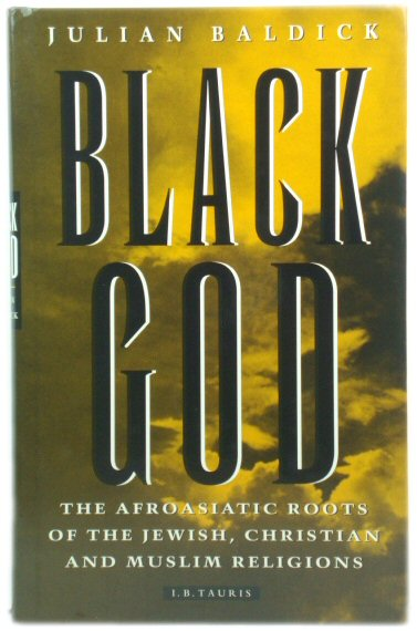 Image for Black God: The Afroasiatic Roots of the Jewish, Christian and Muslim Religions