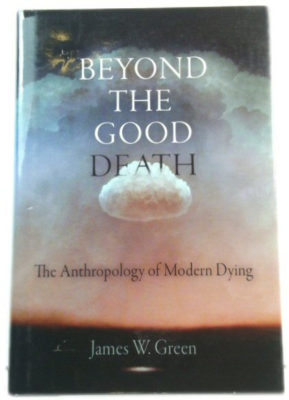 Image for Beyond the Good Death: The Anthropology of Modern Dying