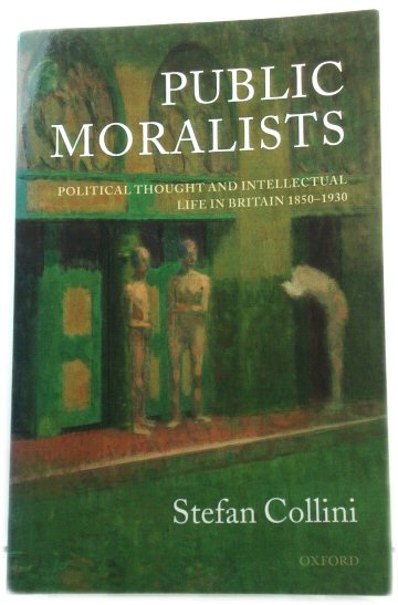 Image for Public Moralists: Political Thought and Intellectual Life in Britain, 1850-1930 (Clarendon Paperbacks)