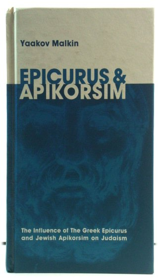 Image for Epicurus & Apikorsim: The Influence of The Greek Epicurus and Jewish Apikorsim on Judaism