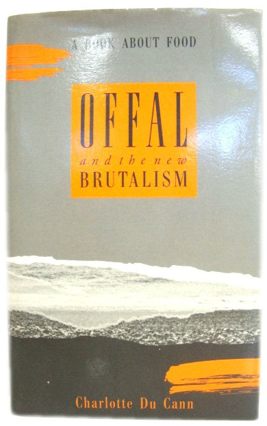 Image for Offal and the New Brutalism: A Book About Food