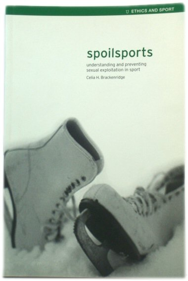 Image for Spoilsports: Understanding and Preventing Sexual Exploitation in Sport (Ethics and Sport)