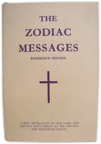 Image for The Zodiac Messages: Reference Edition: A New Revelation of Our Lord and Saviour Jesus Christ By His Servant and Messenger Zodiac