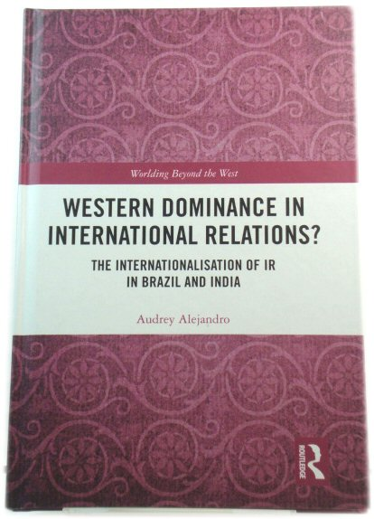 Image for Western Dominance in International Relations?: The Internationalisation of IR in Brazil and India (Worlding Beyond the West)