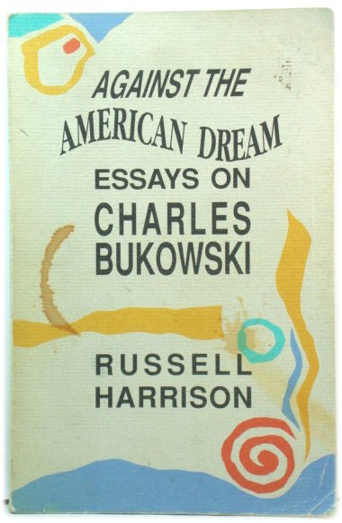 Image for Against the American Dream: Essays on Charles Bukowski