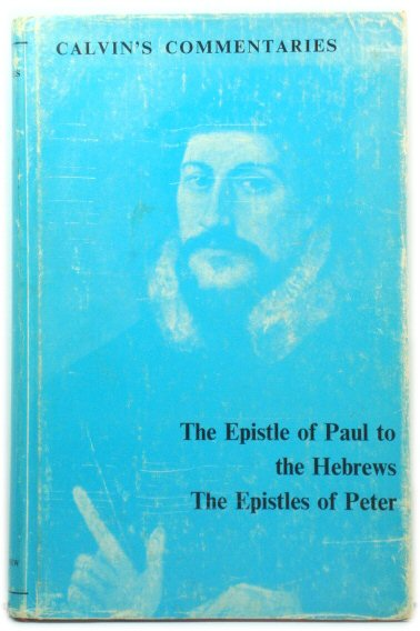 Image for The Epistle of Paul The Apostle to the Hebrews and The First and Second Epistles of St Pater (Calvin's Commentaries)