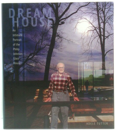 Image for Dream House: An Intimate Portrait of the Philip Johnson Glass House