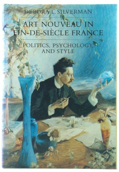 Image for Art Nouveau in Fin-De-SiEcle France: Politics, Psychology, and Style