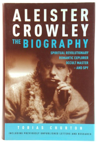 Image for Aleister Crowley: The Biography: Spiritual Revolutionary, Romantic Explorer, Occult Master - and Spy