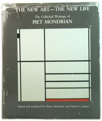 Image for The New Art, the New Life: The Collected Writings of Piet Mondrian