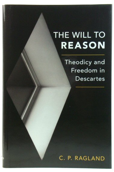 Image for The Will to Reason: Theodicy and Freedom in Descartes