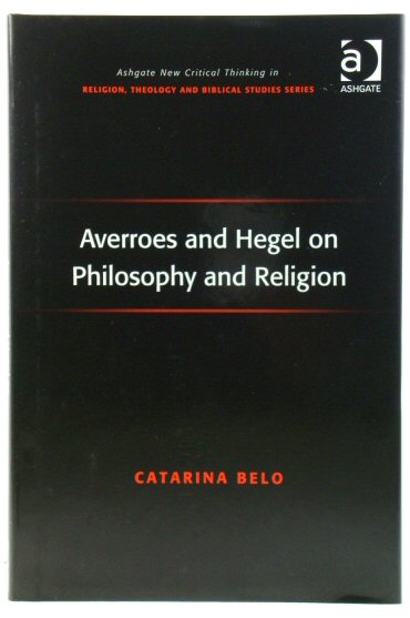 Image for Averroes and Hegel on Philosophy and Religion (Routledge New Critical Thinking in Religion, Theology and Biblical Studies)