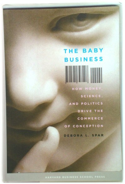 Image for The Baby Business: How Money, Science, and Politics Drive the Commerce of Conception