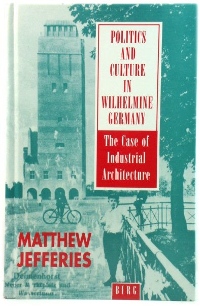 Image for Politics and Culture in Wilhelmine Germany: The Case of Industrial Architecture