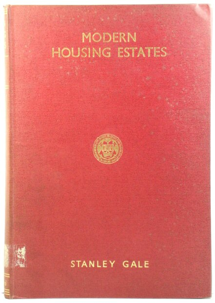 Image for Modern Housing Estates: A Practical Guide to Their Planning, Design and Development for the Use of Town Planners, Architects, Surveyors, Engineers, Municipal Officials, Builders and Others Interested in the Technical and Legal Aspects of the Subject