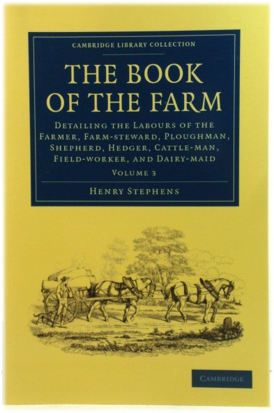 Image for The Book of the Farm: Detailing the Labours of the Farmer, Farm-steward, Ploughamn, Shepherd, Hedger, Cattle-man, Field-worker, and Dairy-maid: Volume 3 (Cambridge Library Collection)