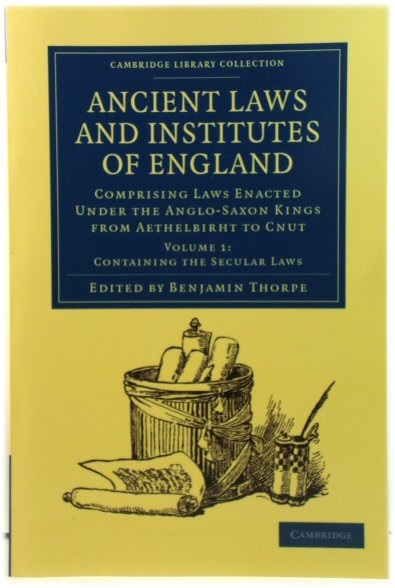 Image for Ancient Laws and Institutes of England: Comprising Laws Enacted Under the Anglo-Saxon Kings from Aethelbirht to Cnut, Volume 1: Containing the Secular Laws (Cambridge Library Collection)
