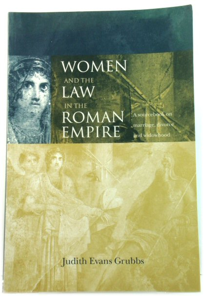 Image for Women and the Law in the Roman Empire: A Sourcebook on Marriage, Divorce and Widowhood