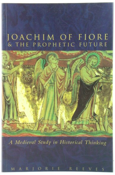 Image for Joachim of Fiore & the Prophetic Future: A Medieval Study in Historical Thinking