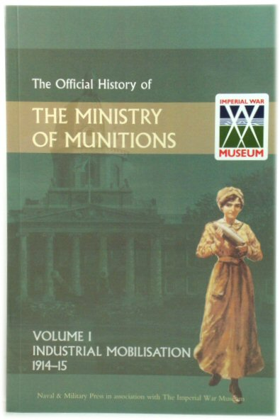 Image for The Official History of the Ministry of Munitions: Volume I: Industrial Mobilisation, 1914-15
