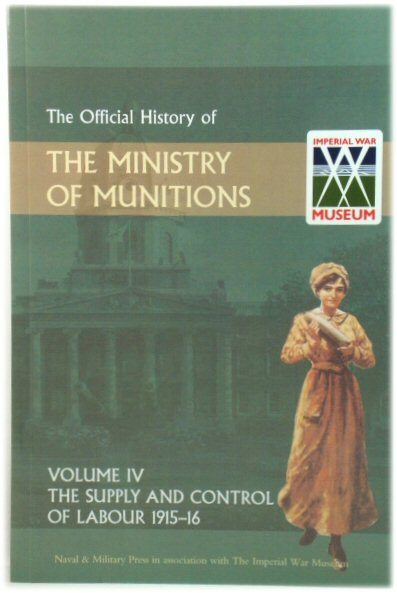 Image for The Official History of the Ministry of Munitions: Volume IV: The Supply and Control of Labour 1915-16