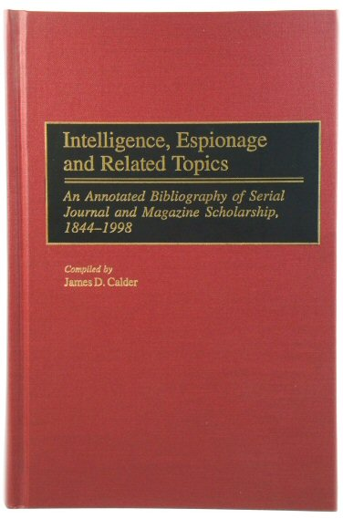 Image for Intelligence, Espionage and Related Topics: An Annotated Bibliography of Serial Journal and Magazine Scholarship, 1844 - 1998 (Bibliographies and Indexes in Military Studies)