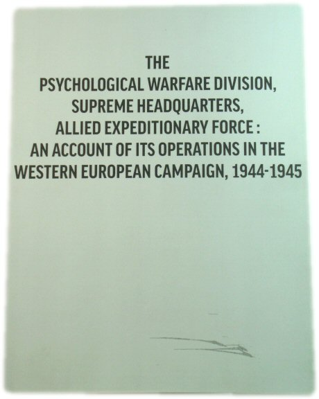 Image for The Psychological Warfare Division, Supreme Headquarters, Allied Expeditionary Force: An Account of Its Operations in the Western Europe Campaign, 1944 - 1945