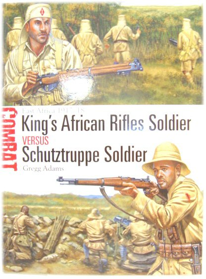 Image for King's African Rifle Soldier Versus Schutztruppe Solider: East Africa 1917-18