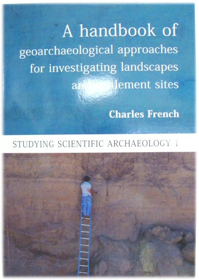 Image for A Handbook of Geoarchaeological Approaches for Investigating Landscapes and Settlement Sites