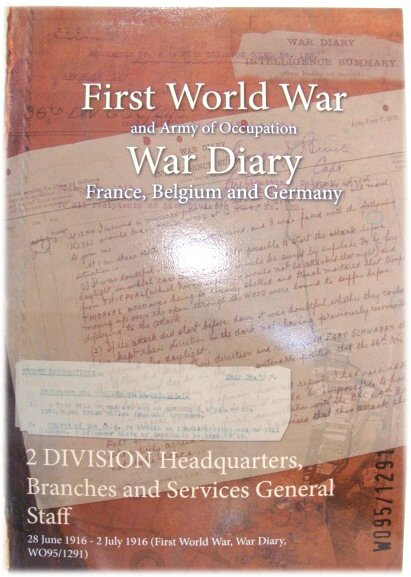 Image for First World War and Army of Occupation War Diary, France Belgium and Germany: 2 Division Headquarters, Branches and Services General Staff - 28 June 1916 - 2 July 1916 (First World War, War Diary, WO95/1291)