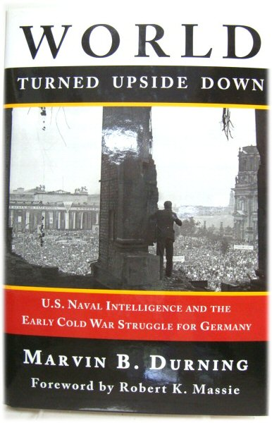 Image for World Turned Upside Down: U.S. Naval Intelligence and the Early Cold War Struggle for Germany