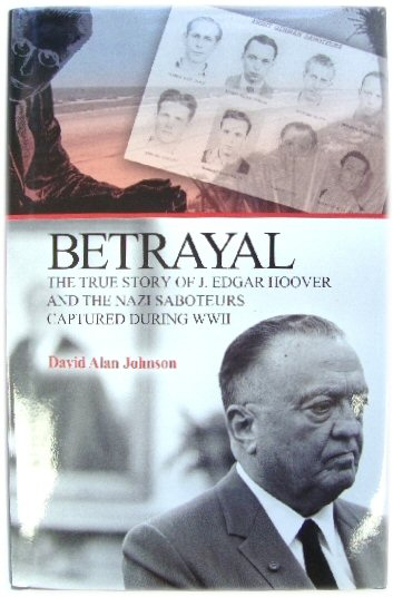 Image for Betrayal: The True Story of J. Edgar Hoover and the Nazi Saboteurs Captured During WWII