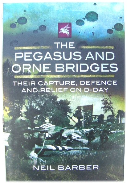 Image for The Pegasus and Orne Bridges: Their Capture, Defence and Relief on D-Day