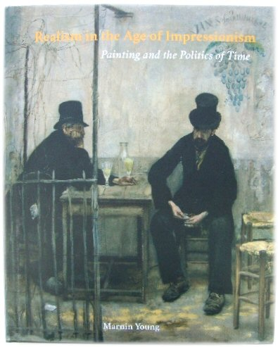 Image for Realism in the Age of Impressionism: Painting and the Politics of Time