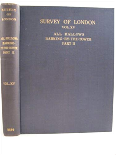 Image for London County Council Survey of London, Volume XV: The Parish of All Hallows Barking-By-The-Tower (Part II)