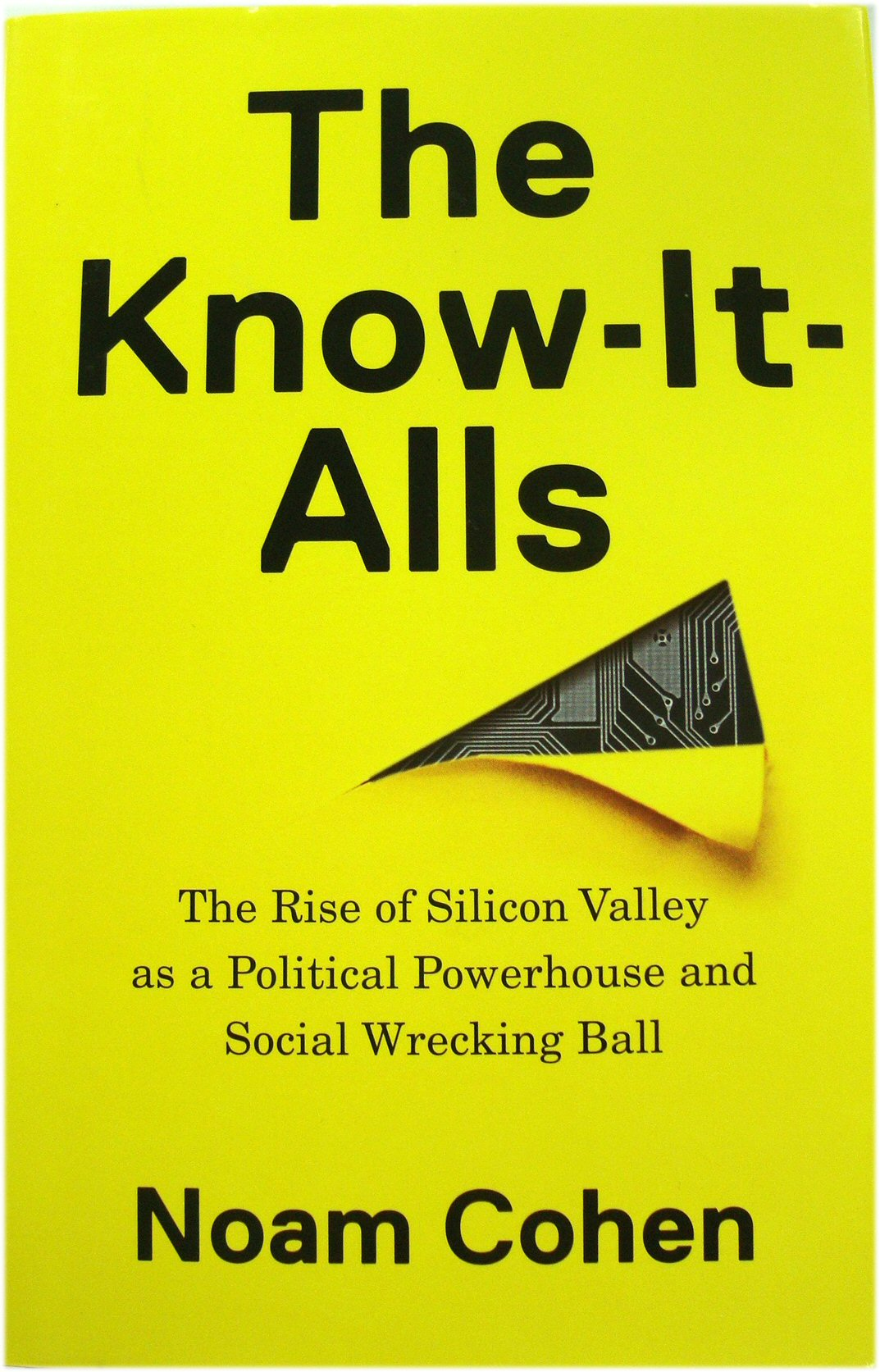 Image for The Know-It-Alls: The Rise of Silicon Valley as a Political Powerhouse and Social Wrecking Ball