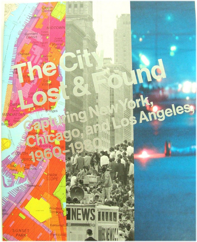 Image for The City Lost and Found: Capturing New York, Chicago, and Los Angeles, 1960-1980
