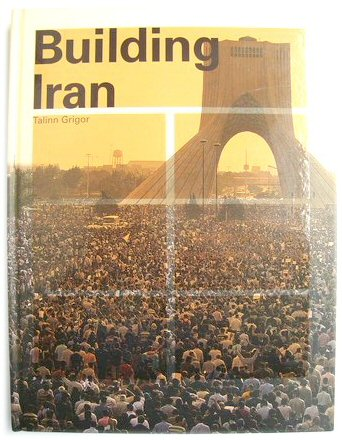 Image for Building Iran: Modernism, Architecture, and National Heritage under the Pahlavi Monarchs