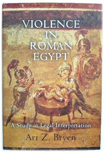 Image for Violence in Roman Egypt: A Study in Legal Interpretation