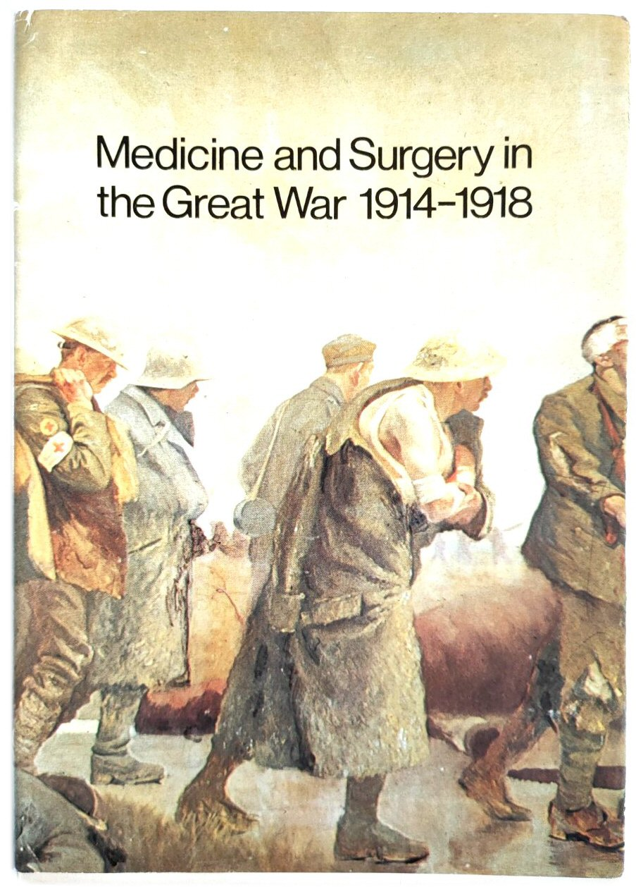 Image for Medicine and Surgery in the Great War, 1914-1918: An Exhibition to Commemorate the 50th Anniversary of the Armistice, 11 November 1918
